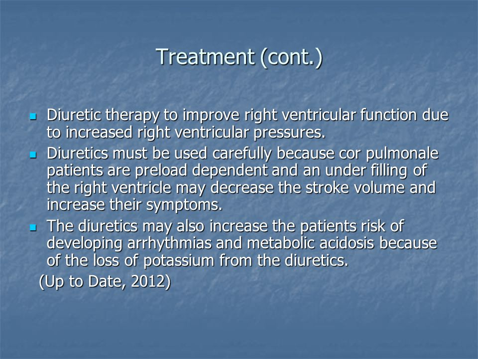 Treatment (cont.) Diuretic therapy to improve right ventricular function due to increased right ventricular pressures.