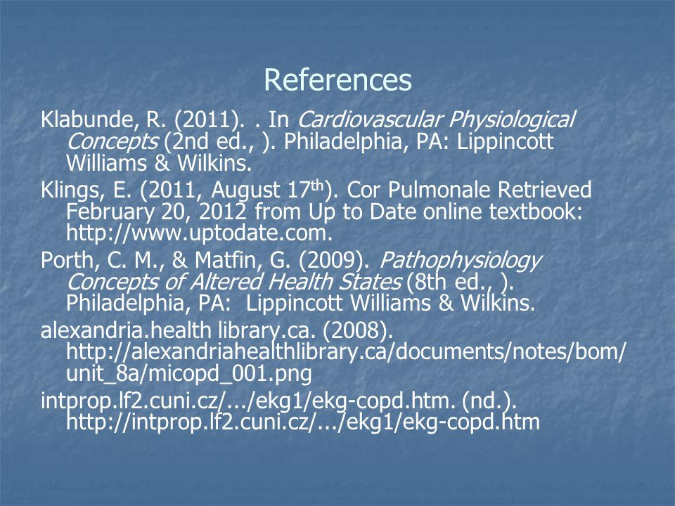 References Klabunde, R. (2011). . In Cardiovascular Physiological Concepts (2nd ed., ). Philadelphia, PA: Lippincott Williams & Wilkins.