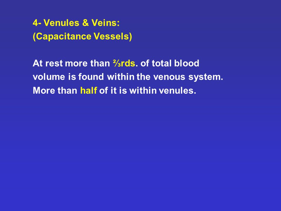 4- Venules & Veins: (Capacitance Vessels) At rest more than ⅔rds