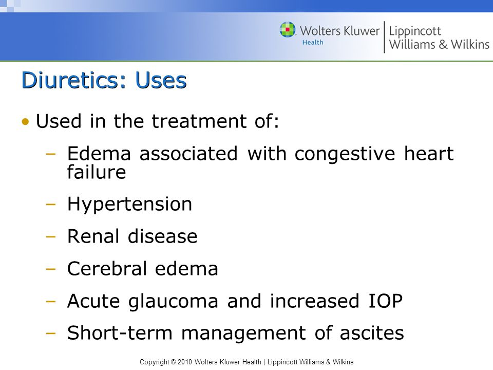 Diuretics: Uses Used in the treatment of: