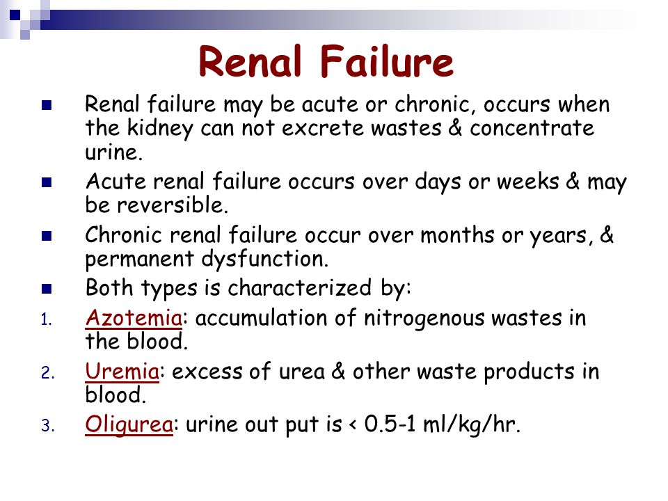 Renal Failure Renal failure may be acute or chronic, occurs when the kidney can not excrete wastes & concentrate urine.