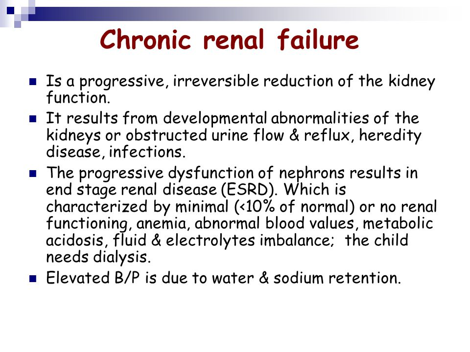 Chronic renal failure Is a progressive, irreversible reduction of the kidney function.