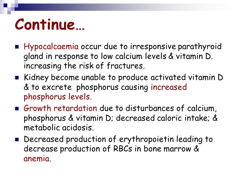 Continue… Hypocalcaemia occur due to irresponsive parathyroid gland in response to low calcium levels & vitamin D. increasing the risk of fractures.