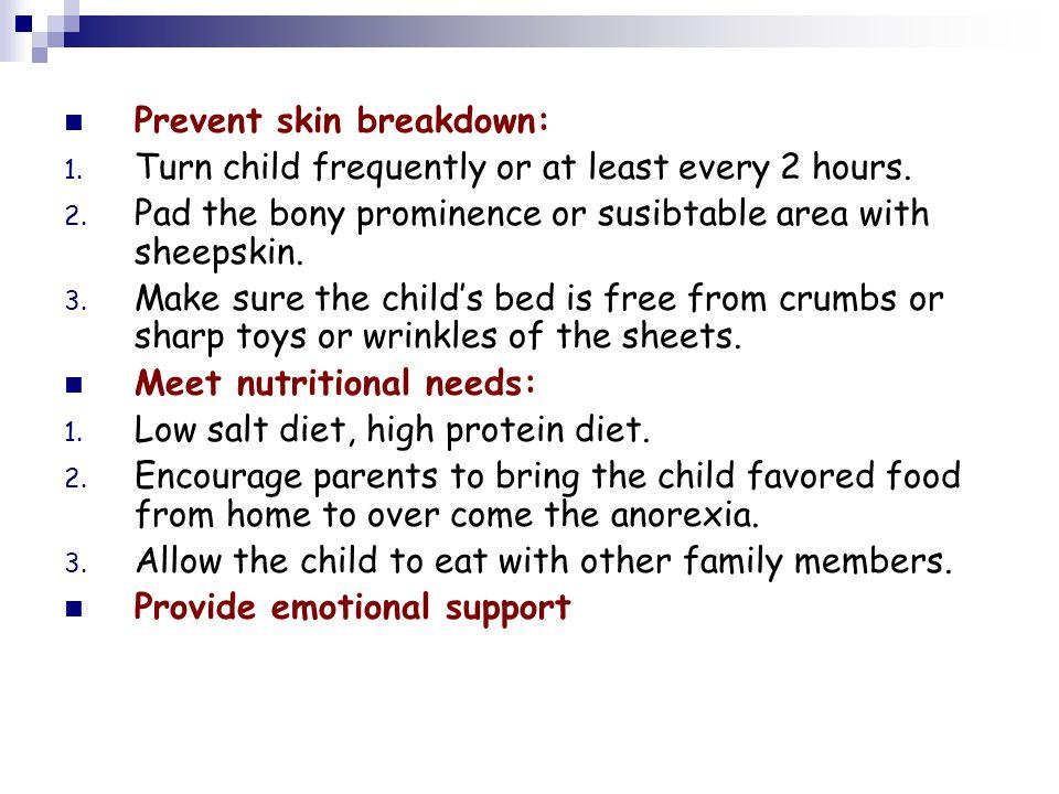 Prevent skin breakdown: