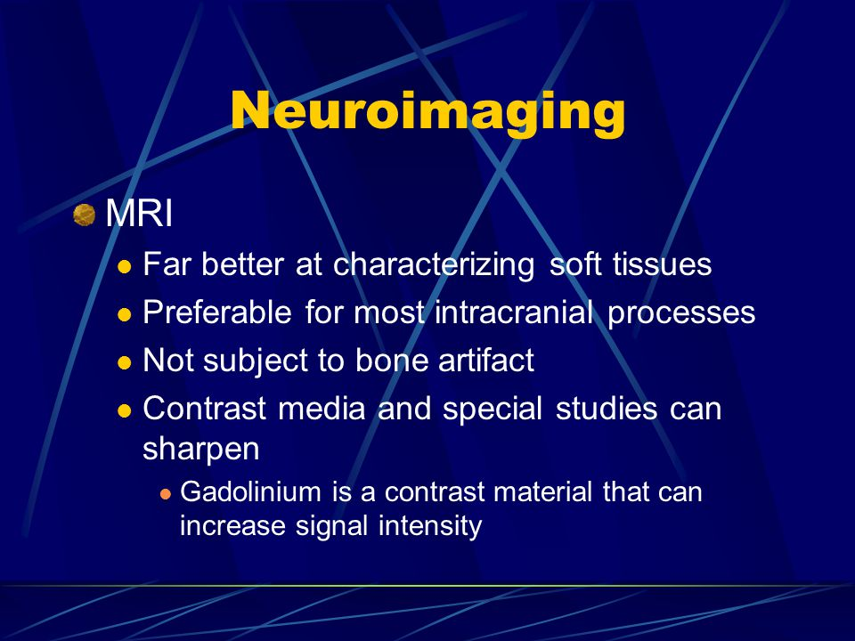 Neuroimaging MRI Far better at characterizing soft tissues