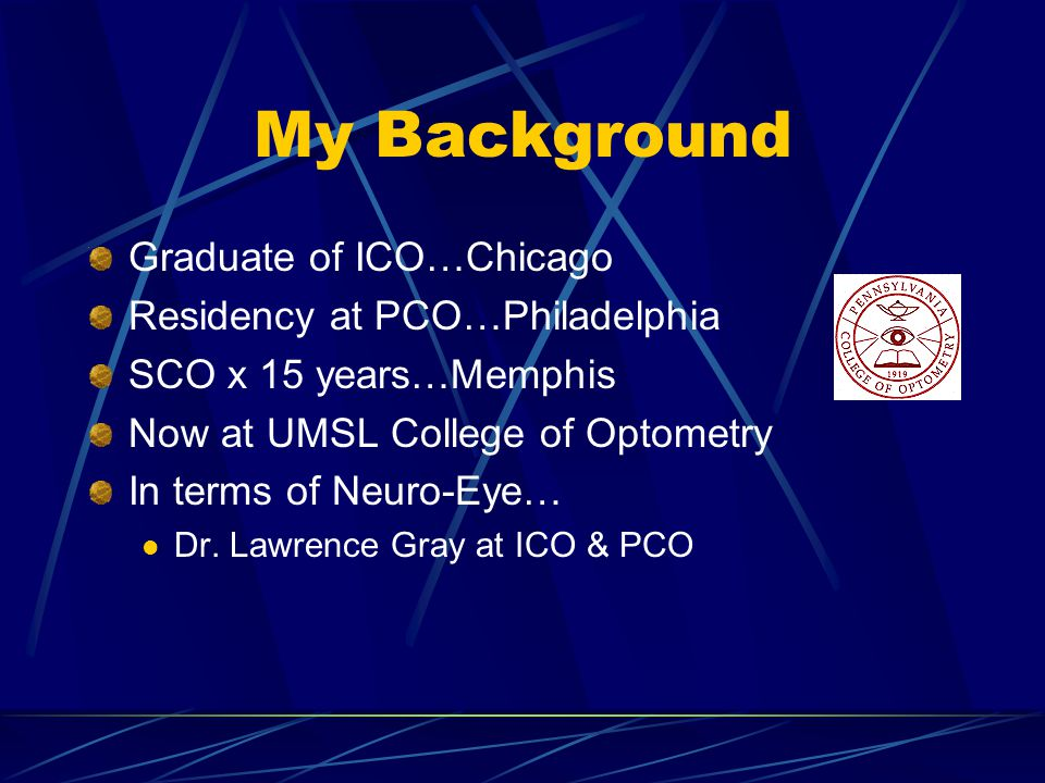 My Background Graduate of ICO…Chicago Residency at PCO…Philadelphia