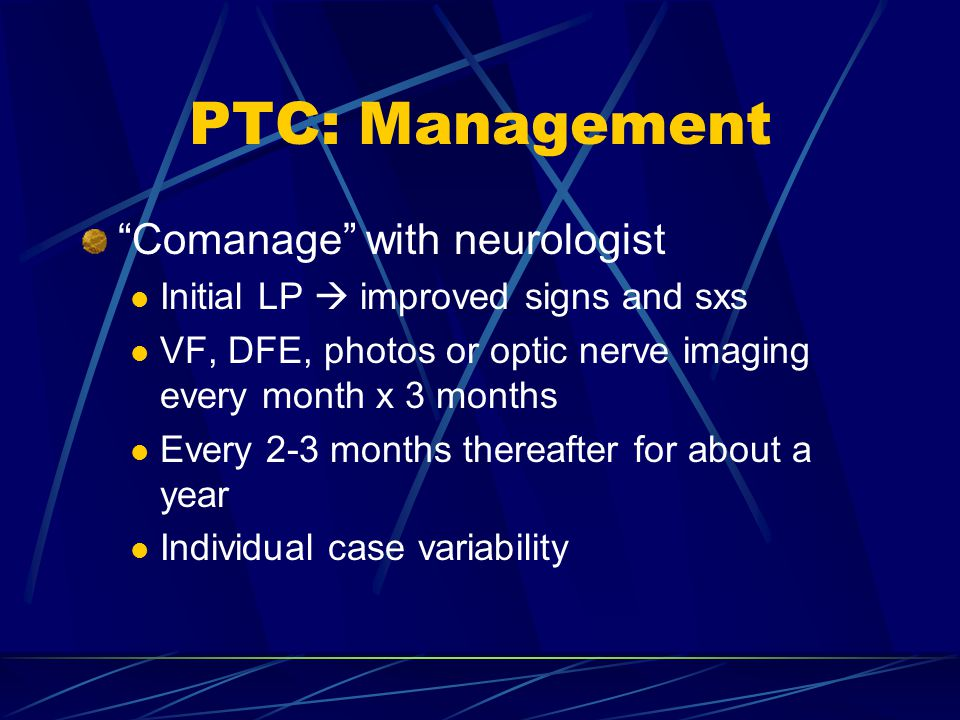 PTC: Management Comanage with neurologist