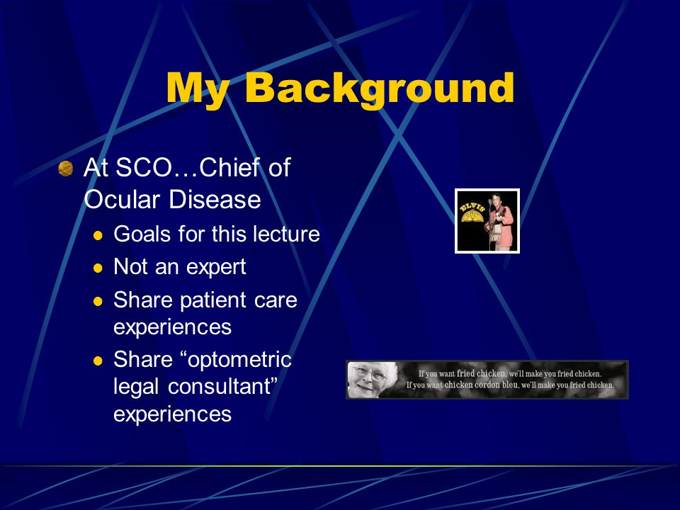 My Background At SCO…Chief of Ocular Disease Goals for this lecture