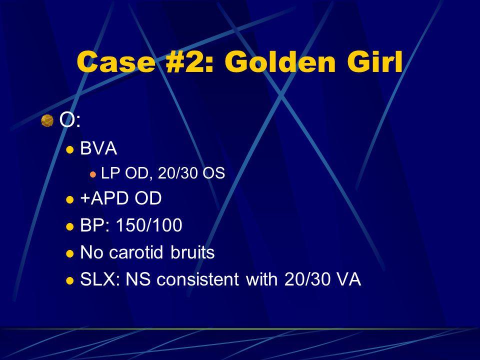 Case #2: Golden Girl O: BVA +APD OD BP: 150/100 No carotid bruits