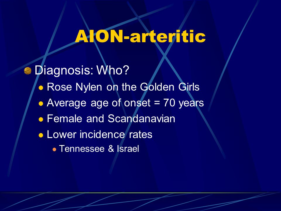 AION-arteritic Diagnosis: Who Rose Nylen on the Golden Girls