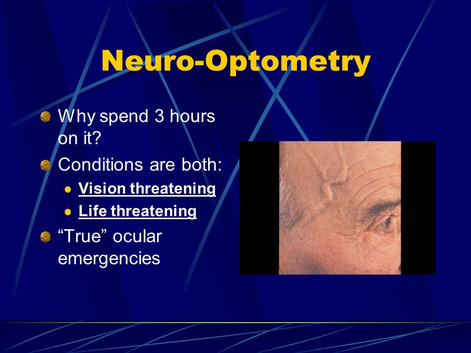 Neuro-Optometry Why spend 3 hours on it Conditions are both: