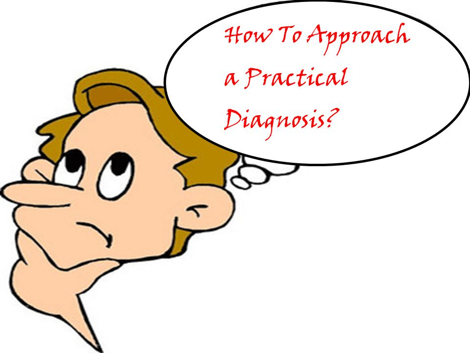 How To Approach a Practical Diagnosis