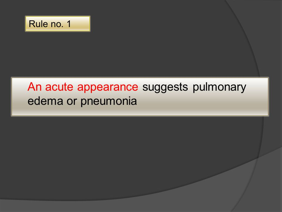An acute appearance suggests pulmonary edema or pneumonia