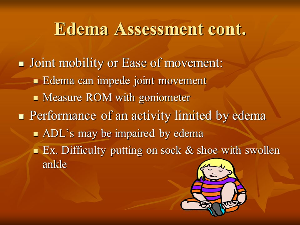 Edema Assessment cont. Joint mobility or Ease of movement: