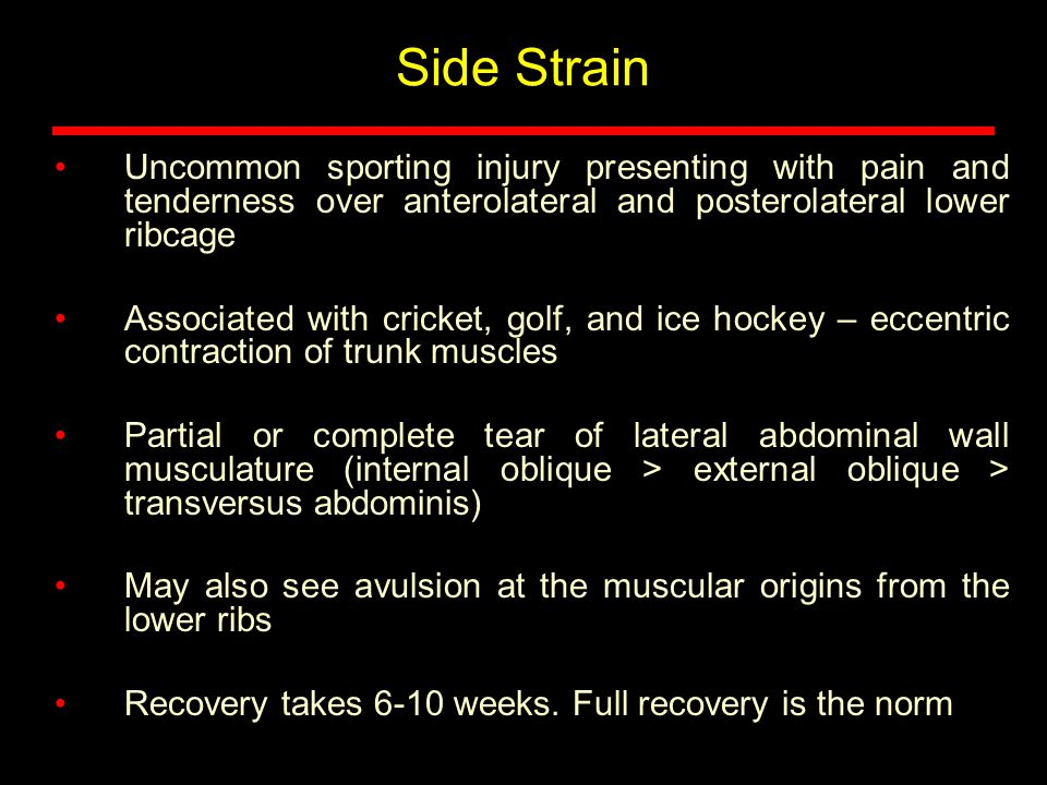 Side Strain Uncommon sporting injury presenting with pain and tenderness over anterolateral and posterolateral lower ribcage.