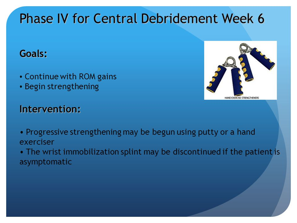 Phase IV for Central Debridement Week 6