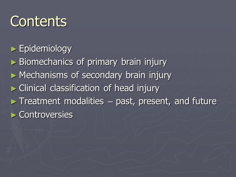 Contents Epidemiology Biomechanics of primary brain injury