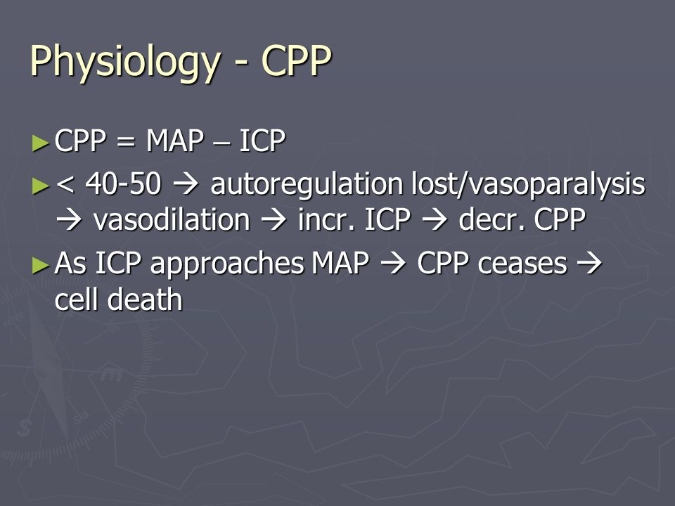 Physiology - CPP CPP = MAP – ICP
