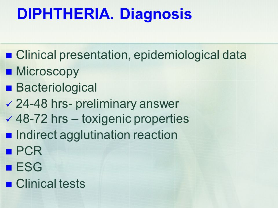 DIPHTHERIA. Diagnosis Clinical presentation, epidemiological data