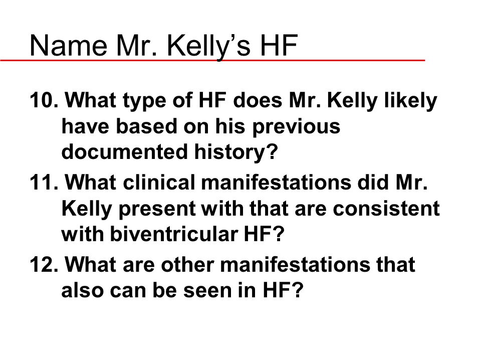 Name Mr. Kelly's HF 10. What type of HF does Mr. Kelly likely have based on his previous documented history