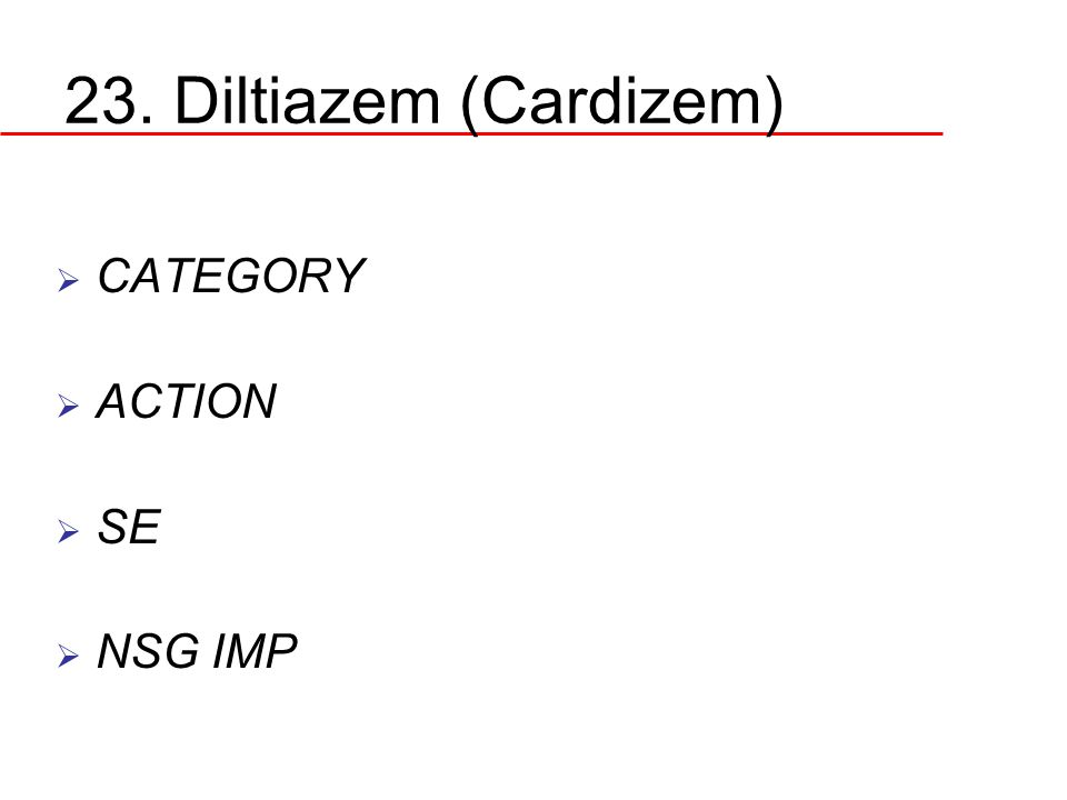 23. Diltiazem (Cardizem) CATEGORY ACTION SE NSG IMP