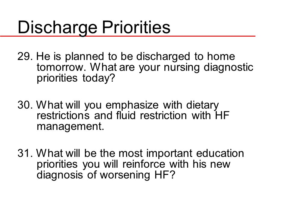 Discharge Priorities 29. He is planned to be discharged to home tomorrow. What are your nursing diagnostic priorities today