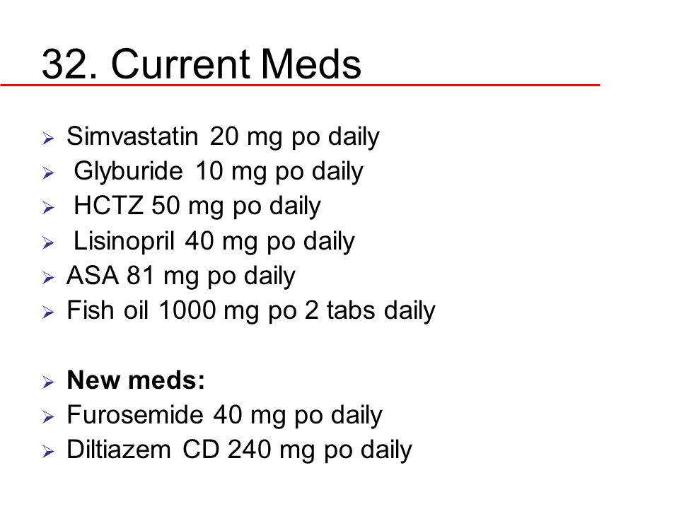 32. Current Meds Simvastatin 20 mg po daily Glyburide 10 mg po daily