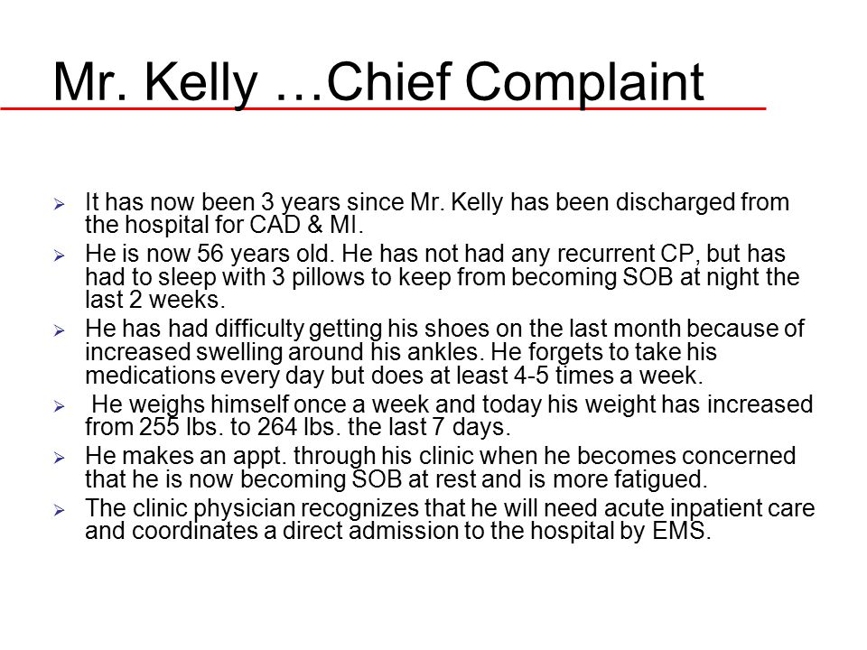 Mr. Kelly …Chief Complaint