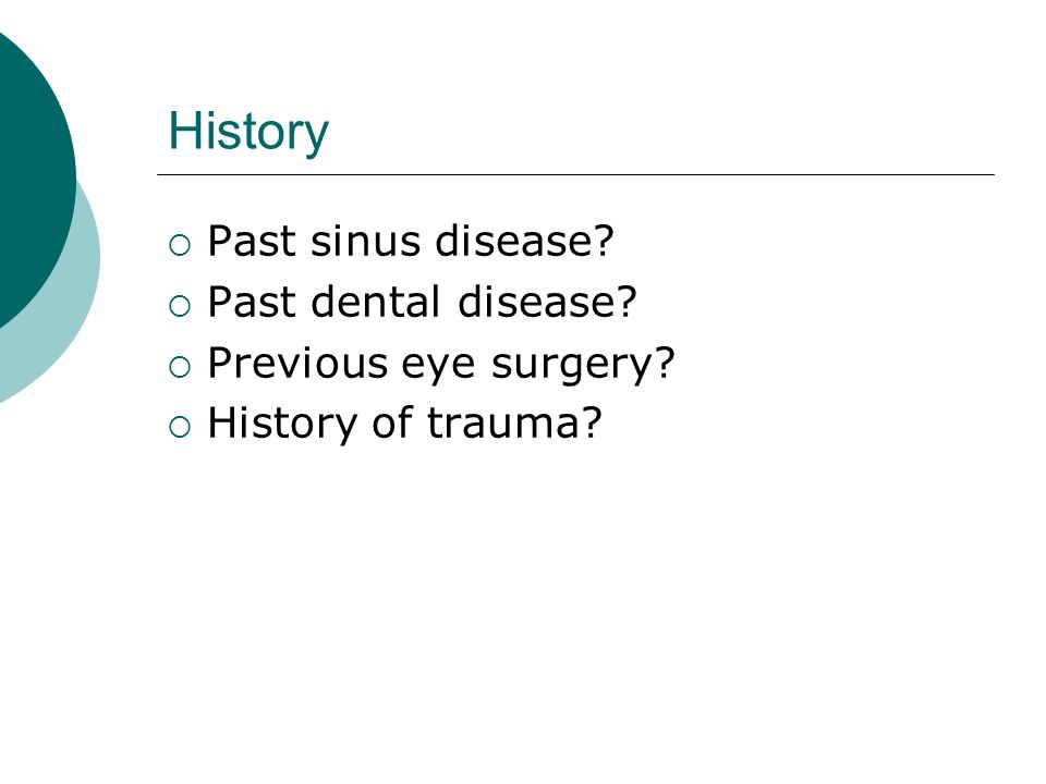 History Past sinus disease Past dental disease Previous eye surgery