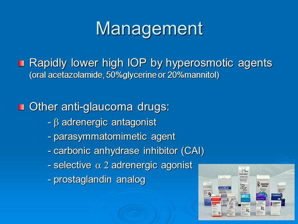 Management Rapidly lower high IOP by hyperosmotic agents (oral acetazolamide, 50%glycerine or 20%mannitol)