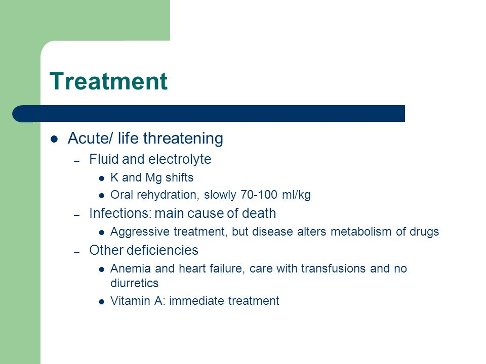 Treatment Acute/ life threatening Fluid and electrolyte