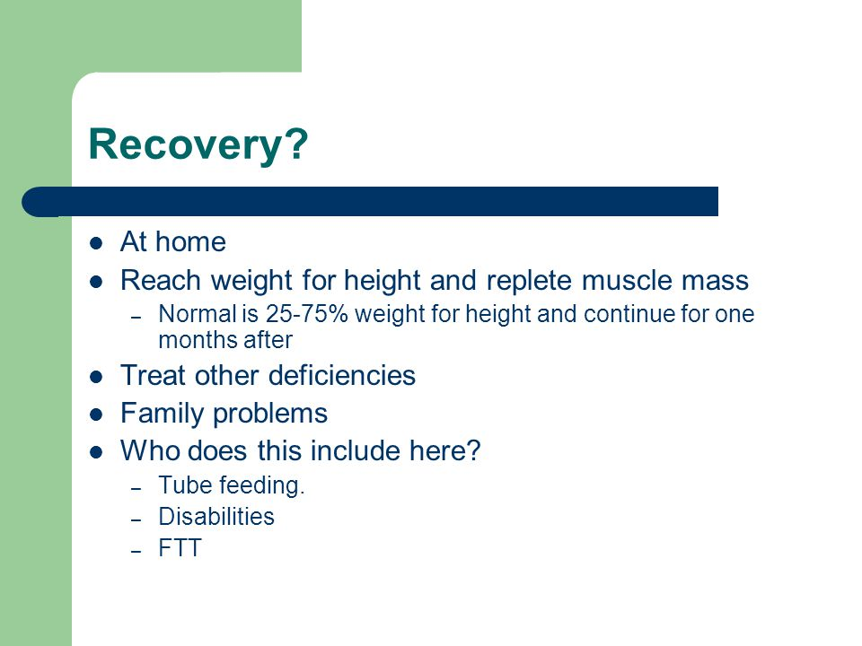 Recovery At home Reach weight for height and replete muscle mass