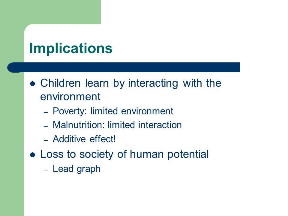 Implications Children learn by interacting with the environment