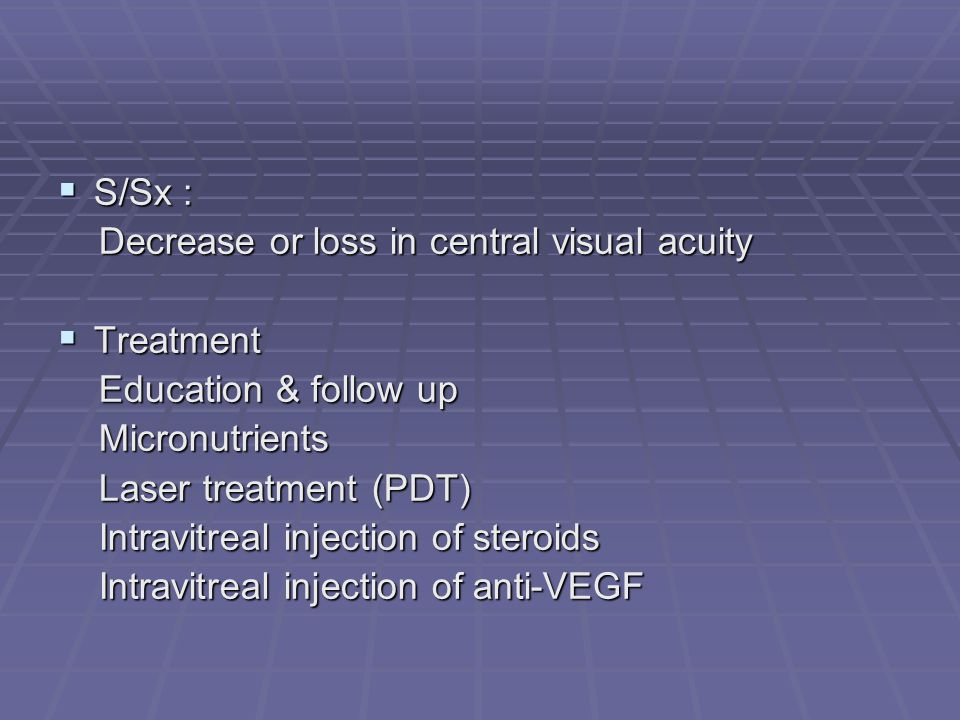 S/Sx : Decrease or loss in central visual acuity. Treatment. Education & follow up. Micronutrients.