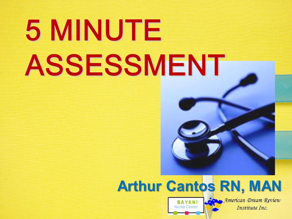 5 MINUTE ASSESSMENT Arthur Cantos RN, MAN American Dream Review
