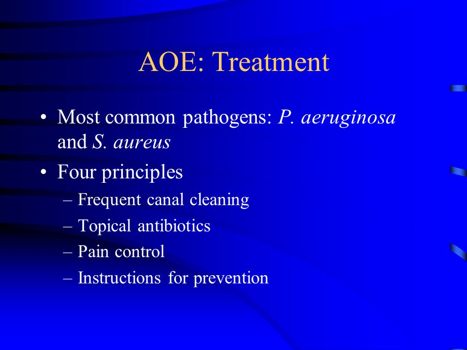 AOE: Treatment Most common pathogens: P. aeruginosa and S. aureus