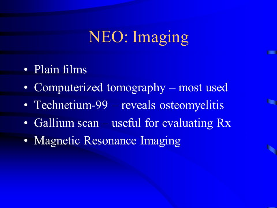 NEO: Imaging Plain films Computerized tomography – most used