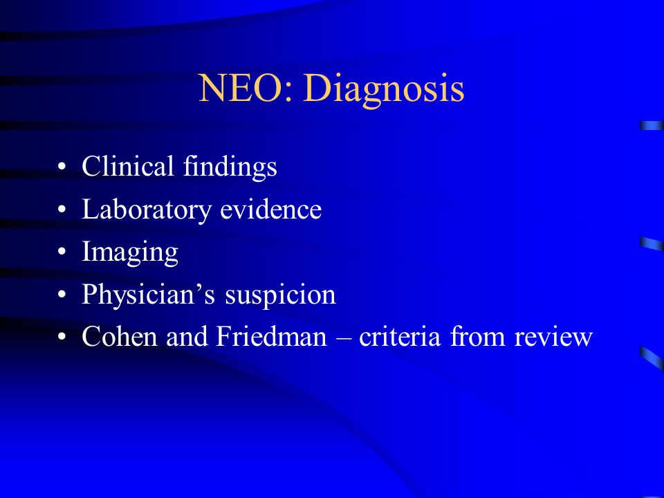 NEO: Diagnosis Clinical findings Laboratory evidence Imaging