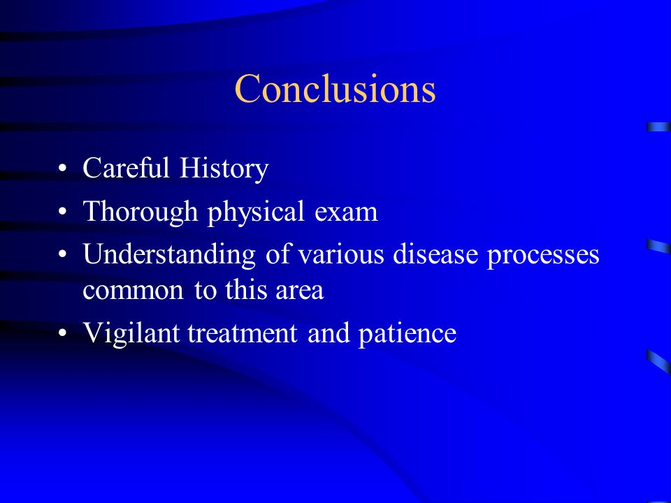 Conclusions Careful History Thorough physical exam
