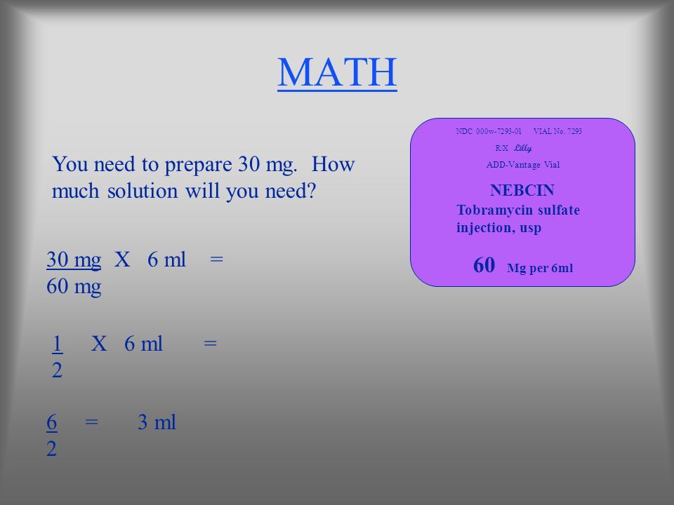 MATH You need to prepare 30 mg. How much solution will you need