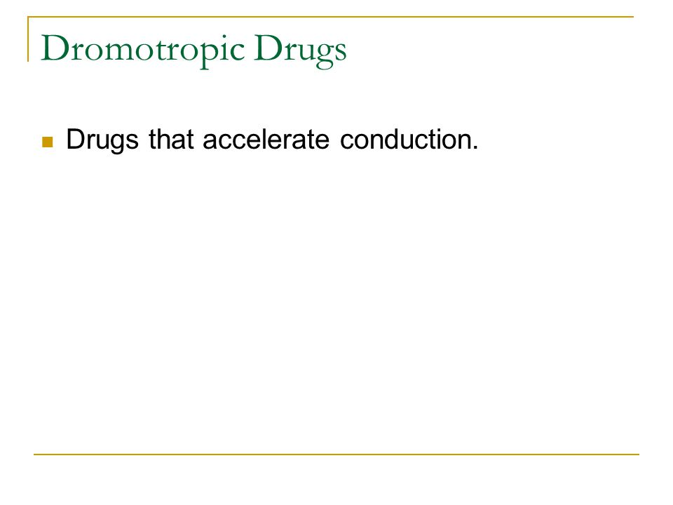 Dromotropic Drugs Drugs that accelerate conduction.
