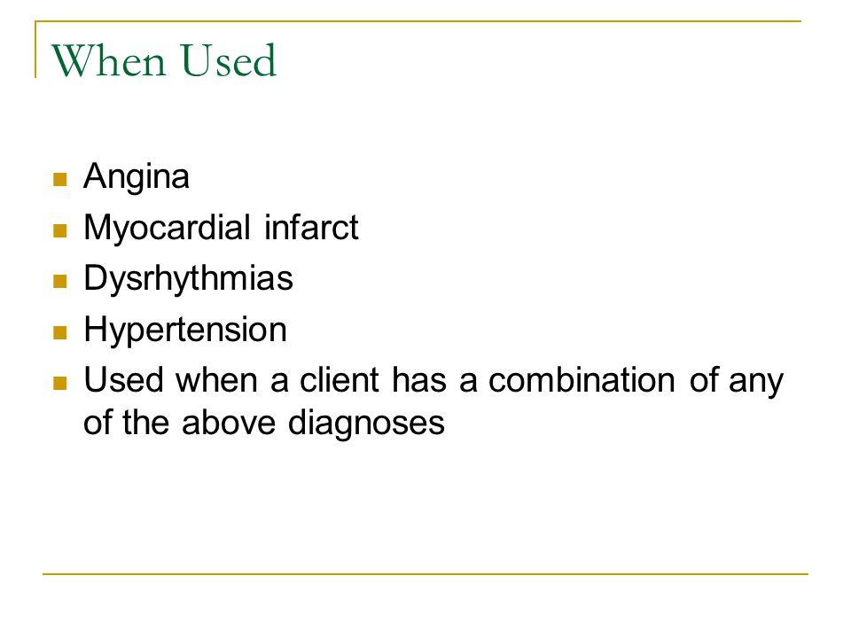 When Used Angina Myocardial infarct Dysrhythmias Hypertension