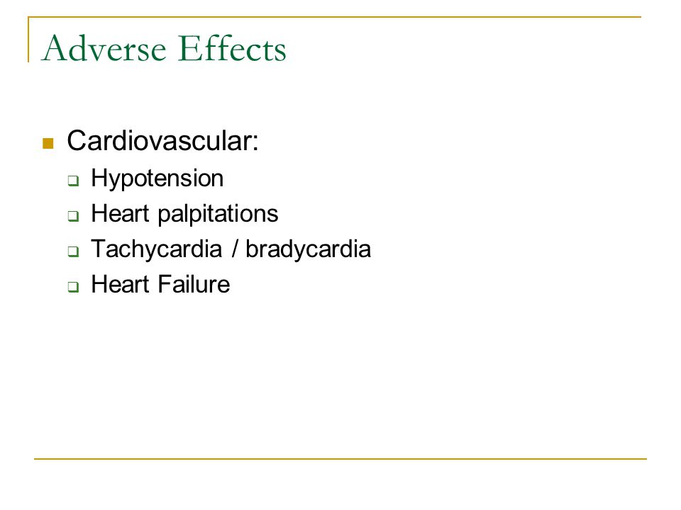 Adverse Effects Cardiovascular: Hypotension Heart palpitations