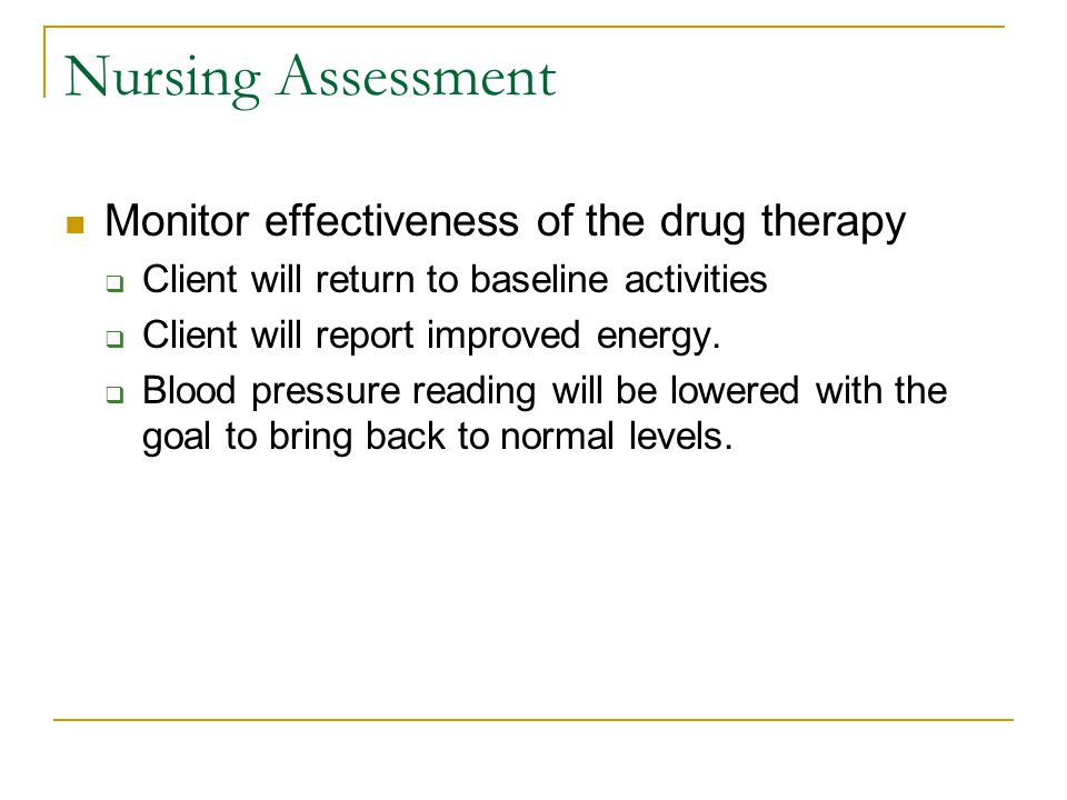 Nursing Assessment Monitor effectiveness of the drug therapy