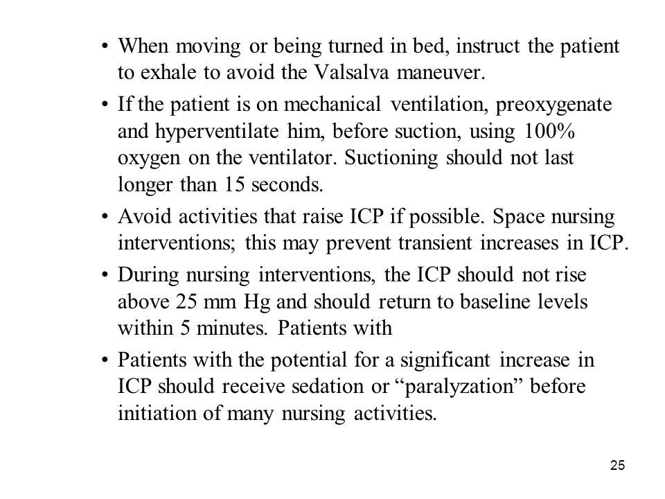 When moving or being turned in bed, instruct the patient to exhale to avoid the Valsalva maneuver.