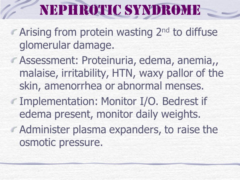 Nephrotic Syndrome Arising from protein wasting 2nd to diffuse glomerular damage.