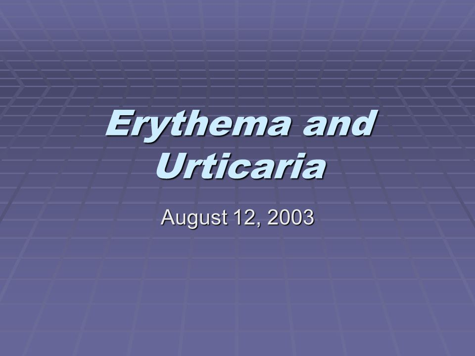 Erythema and Urticaria
