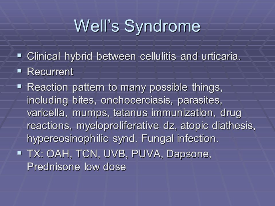 Well's Syndrome Clinical hybrid between cellulitis and urticaria.