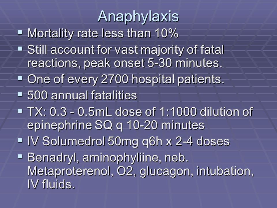 Anaphylaxis Mortality rate less than 10%