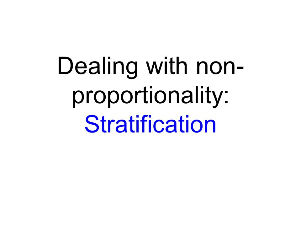 Dealing with non-proportionality: Stratification